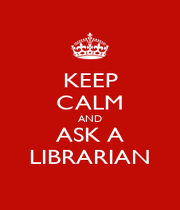 KEEP CALM AND ASK A LIBRARIAN - Personalised Poster A4 size