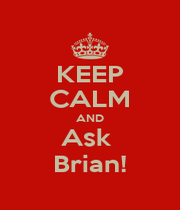 KEEP CALM AND Ask  Brian! - Personalised Poster A1 size