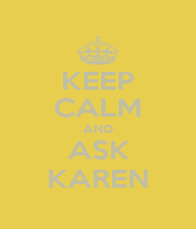 KEEP CALM AND ASK KAREN - Personalised Poster A1 size