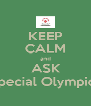 KEEP CALM and ASK Special Olympics - Personalised Poster A4 size