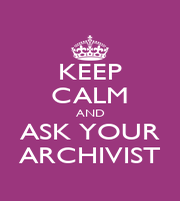 KEEP CALM AND ASK YOUR ARCHIVIST - Personalised Poster A1 size
