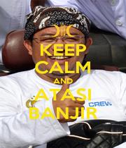 KEEP CALM AND ATASI BANJIR - Personalised Poster A1 size