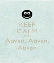 KEEP CALM AND Ativan, Ativan, Ativan - Personalised Poster A1 size