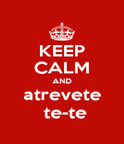 KEEP CALM AND atrevete  te-te - Personalised Poster A1 size