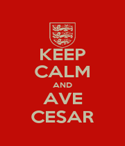 KEEP CALM AND AVE CESAR - Personalised Poster A1 size