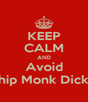 KEEP CALM AND Avoid Chip Monk Dickie - Personalised Poster A4 size