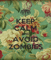 KEEP CALM AND AVOID ZOMBIES - Personalised Poster A1 size