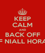 KEEP CALM AND BACK OFF OF NIALL HORAN - Personalised Poster A1 size