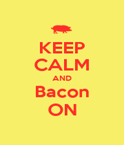 KEEP CALM AND Bacon ON - Personalised Poster A1 size