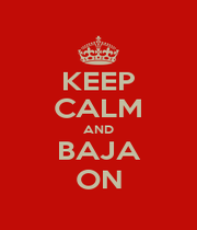 KEEP CALM AND BAJA ON - Personalised Poster A1 size