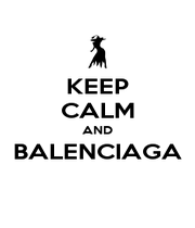 KEEP CALM AND BALENCIAGA  - Personalised Poster A4 size