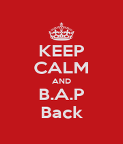 KEEP CALM AND B.A.P Back - Personalised Poster A1 size