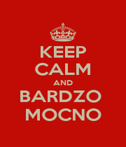 KEEP CALM AND BARDZO  MOCNO - Personalised Poster A1 size