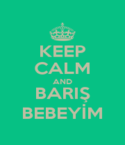 KEEP CALM AND BARIŞ BEBEYİM - Personalised Poster A1 size