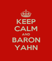 KEEP CALM AND BARON YAHN - Personalised Poster A1 size