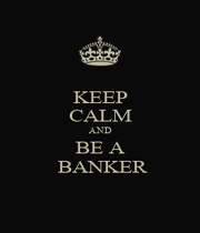 KEEP CALM AND BE A  BANKER - Personalised Poster A1 size