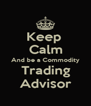Keep  Calm And be a Commodity Trading Advisor - Personalised Poster A1 size