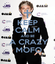 KEEP CALM AND BE  A CRAZY  MOFO - Personalised Poster A4 size