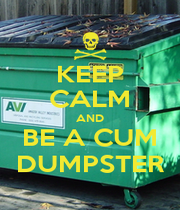 KEEP CALM AND BE A CUM DUMPSTER - Personalised Poster A1 size
