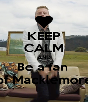 KEEP CALM AND Be a fan  of Macklemore - Personalised Poster A1 size