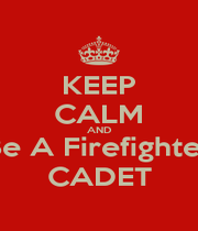 KEEP CALM AND Be A Firefighter CADET - Personalised Poster A1 size