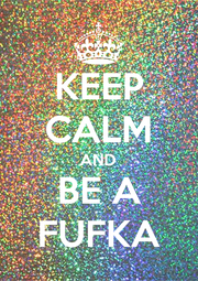 KEEP CALM AND BE A FUFKA - Personalised Poster A1 size