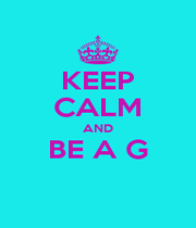 KEEP CALM AND BE A G  - Personalised Poster A1 size
