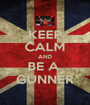 KEEP CALM AND BE A  GUNNER - Personalised Poster A4 size
