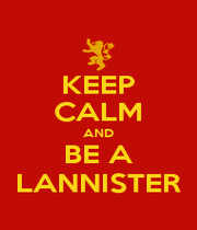 KEEP CALM AND BE A LANNISTER - Personalised Poster A1 size