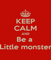KEEP CALM AND Be a  Little monster - Personalised Poster A4 size