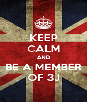 KEEP CALM AND BE A MEMBER OF 3J - Personalised Poster A1 size
