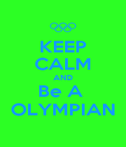 KEEP CALM AND Be A  OLYMPIAN - Personalised Poster A1 size