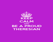 KEEP CALM AND BE A PROUD THERESIAN - Personalised Poster A1 size