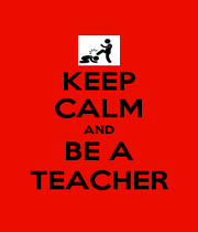 KEEP CALM AND BE A TEACHER - Personalised Poster A4 size