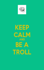 KEEP CALM AND BE A TROLL - Personalised Poster A1 size