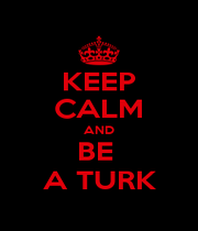 KEEP CALM AND BE  A TURK - Personalised Poster A4 size