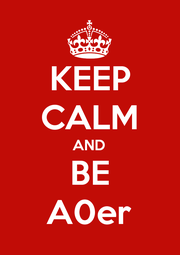 KEEP CALM AND BE A0er - Personalised Poster A1 size