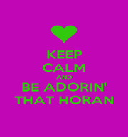 KEEP CALM AND BE ADORIN' THAT HORAN - Personalised Poster A1 size