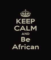 KEEP CALM AND Be African - Personalised Poster A1 size