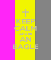 KEEP CALM AND BE AN EAGLE - Personalised Poster A1 size