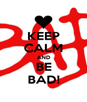 KEEP CALM AND BE BAD! - Personalised Poster A1 size