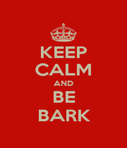 KEEP CALM AND BE BARK - Personalised Poster A1 size