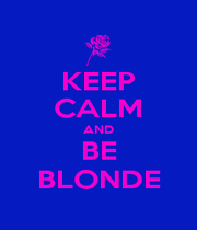 KEEP CALM AND BE BLONDE - Personalised Poster A1 size
