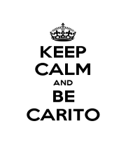 KEEP CALM AND BE CARITO - Personalised Poster A4 size