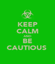 KEEP CALM AND BE CAUTIOUS  - Personalised Poster A1 size