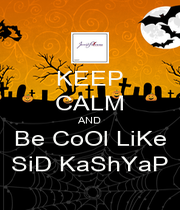 KEEP CALM AND Be CoOl LiKe SiD KaShYaP - Personalised Poster A1 size