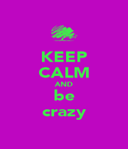 KEEP CALM AND be crazy - Personalised Poster A4 size
