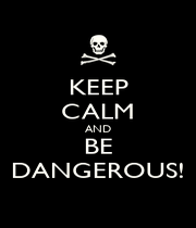 KEEP CALM AND BE DANGEROUS! - Personalised Poster A1 size