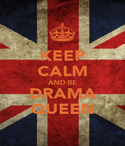 KEEP CALM AND BE DRAMA QUEEN - Personalised Poster A1 size