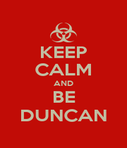 KEEP CALM AND BE DUNCAN - Personalised Poster A1 size